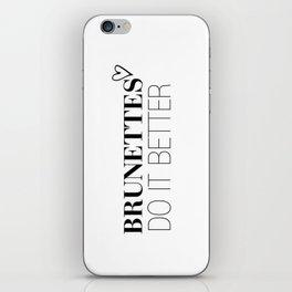 Brunettes Do It Better. iPhone Skin
