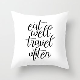 Eat Well Travel Often, Travel Quote, Travel More Throw Pillow
