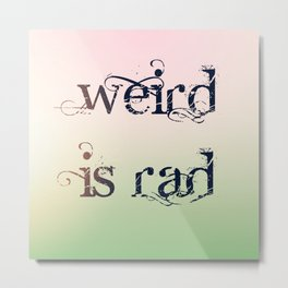 weird is rad Metal Print