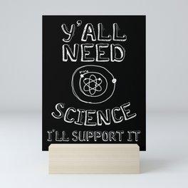 Y'all Need Science I'll support it Mini Art Print