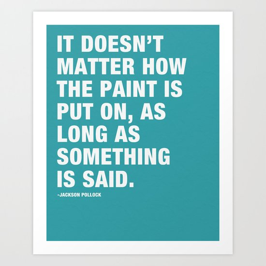 It Doesn't Matter how the Paint is put on, as long as Something is Said. Art Print