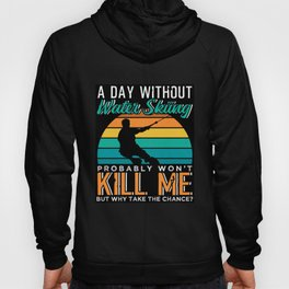 A Day Without Water Skiing Probably Won't Kill Me Hoody