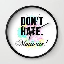 Don't Hate. Motivate! Wall Clock