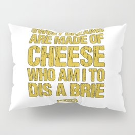 Sweet Dreams Are Made Of Cheese Who Am I To Dis A Brie Cheese Lover Pillow Sham