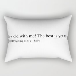 """Grow old with me! The best is yet to be"" Robert Browning Rectangular Pillow"