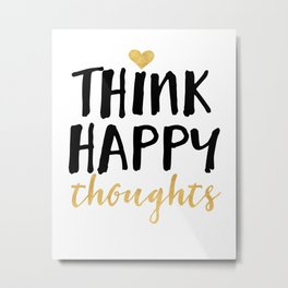 THINK HAPPY THOUGHTS life quote Metal Print