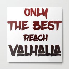 Only the best reach Valhalla Metal Print