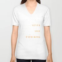 never stop exploring V-neck T-shirts featuring Never Stop Exploring by Wes Franklin