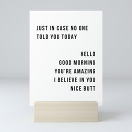 Just In Case No One Told You Today Hello Good Morning You're Amazing I Belive In You Nice Butt Minimal Mini Art Print