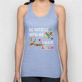 Be Patient With Me I Have Autism T-Shirt Unisex Tank Top