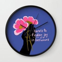 Here's To Finding Joy In The Inbetweens Wall Clock