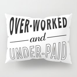 Overworked and Underpaid Pillow Sham