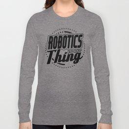 Robot Fun Robtics Is My Thing Long Sleeve T-shirt