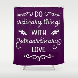 Extraordinary Love Shower Curtain