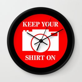 Camera Keep Your Shirt On Wall Clock