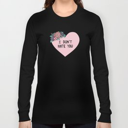 I Don't Hate You Long Sleeve T-shirt