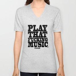 Play the fucking music Unisex V-Neck