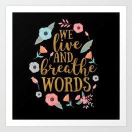 We live and breathe words - Black Art Print