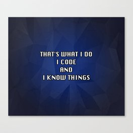 I code and I know things! Canvas Print