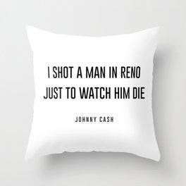 I shot a man in reno Throw Pillow