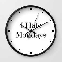 I Hate Mondays Funny Quote Wall Clock