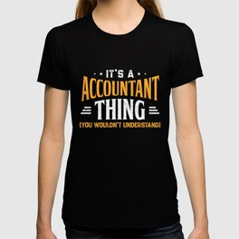 It's An Accountant Thing Shirt You Wouldn't Understand T-shirt
