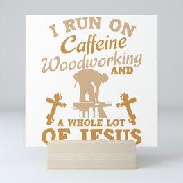 Run On Caffeine Woodworking And Whole Lot Of Jesus Mini Art Print