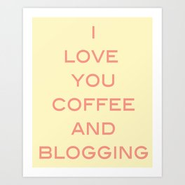 You, Coffee, and Blogging Art Print
