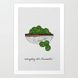 Everyday I'm Brusselin', Funny Art Art Print