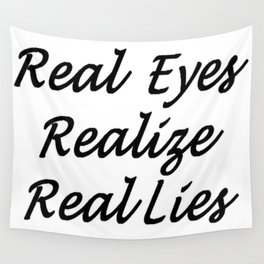 Real Eyes Realize Real Lies Wall Tapestry
