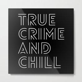 True Crime & Chill Metal Print