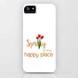 Spring is my happy place iPhone Case