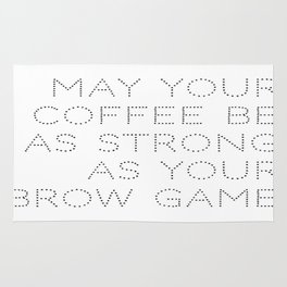 may your coffee be as strong as your brow game Rug