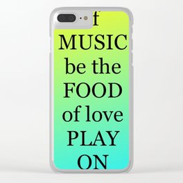 if MUSIC be the FOOD of love, PLAY ON Clear iPhone Case