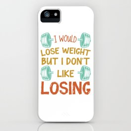 I would lose weight but I dont like losing iPhone Case