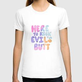 Here to Kick Evil's Butt T-shirt