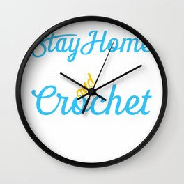 I Just Wanna Stay Home Pet My Dog And Crochet T-Shirt Wall Clock