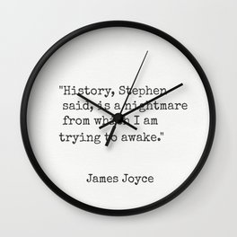 """James Joyce """"History, Stephen said, is a nightmare from which I am trying to awake."""" Wall Clock"""