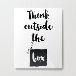 Think outside the box Quote Metal Print