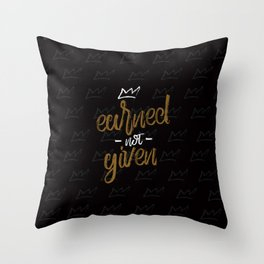 Earned not given Throw Pillow