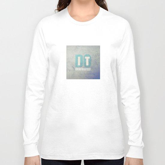Do it immediately Long Sleeve T-shirt