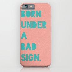 Born under a bad sign Slim Case iPhone 6s