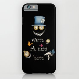 We're All Mad Here - Alice In Wonderland iPhone Case