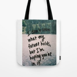 I Don't Know What My Future Holds, But I'm Hoping You're In It. - Inspirational Quote Tote Bag