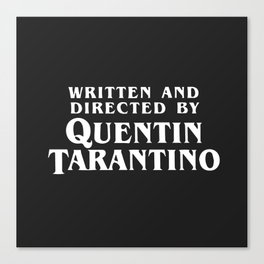 Written and directed by Quentin Tarantino - black Canvas Print