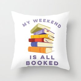 My Weekend Is All Booked Throw Pillow