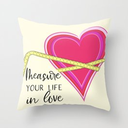 Measure Your Life in Love Throw Pillow