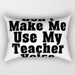 Don't Make Me Use My Teacher Voice Rectangular Pillow
