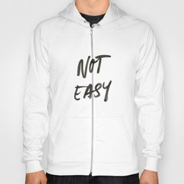 Not Easy Hoody
