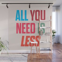 All you need is less, positive thinking, inspirational quote, life mantra, happiness Wall Mural